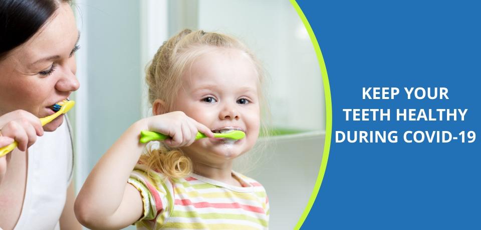 Keep Your Teeth Healthy During COVID-19