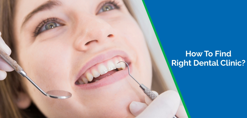 How To Find The Right Dental Clinic For You?