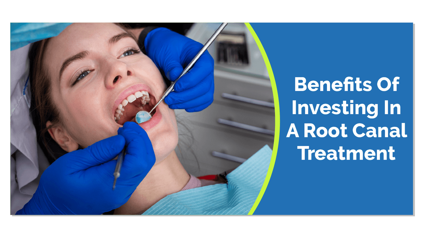 Benefits Of Investing In A Root Canal Treatment
